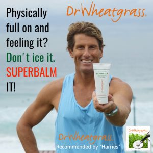 "Physically full on and feeling it? Don't ice it. SUPERBALM IT! Dr Wheatgrass recommended by ""Harries"""